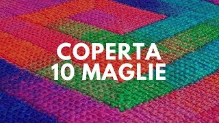 Coperta 10 maglie - tutorial ai ferri per una coperta che vi sorprenderà!
