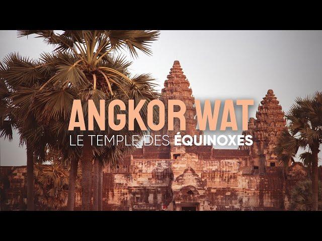 ANGKOR WAT | Le temple des équinoxes