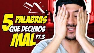 5 PALABRAS QUE DECIMOS MAL EN INGLES | PARTE 3