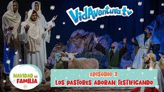 Navidad en Familia Ep. 3 – Los pastores adoran testificando
