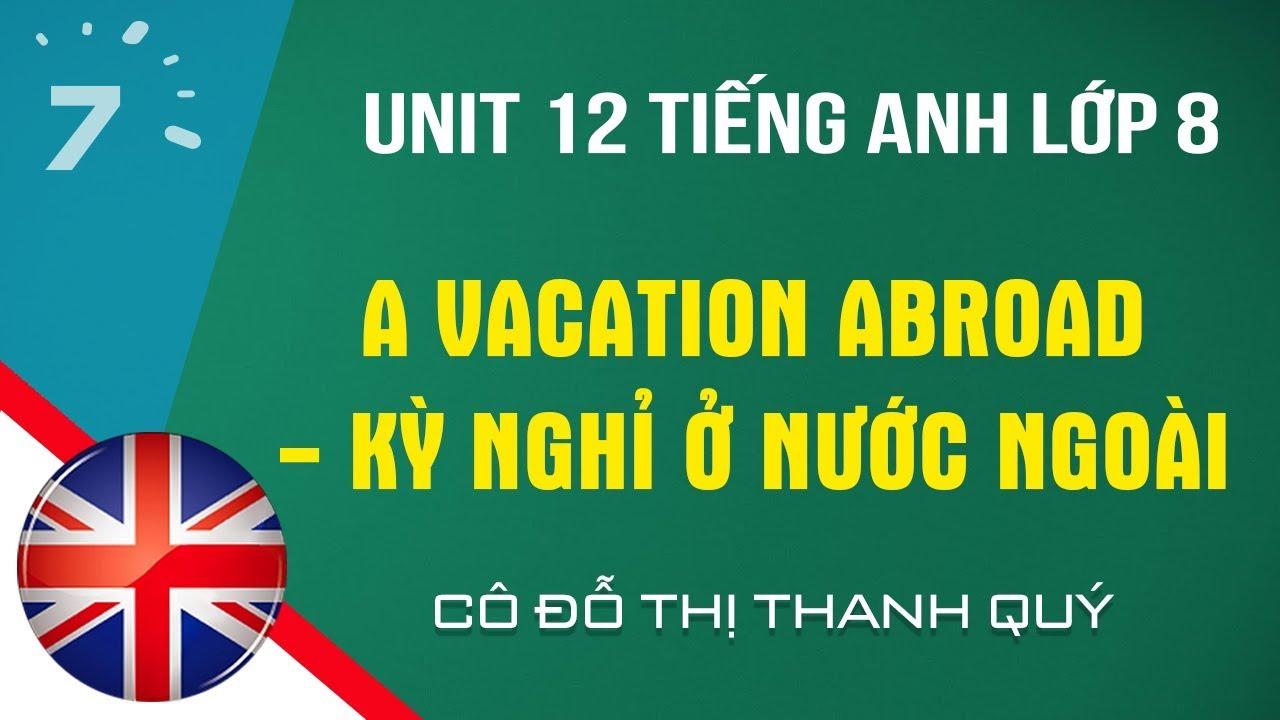 Unit 12 Tiếng Anh lớp 8: A vacation abroad – Kỳ nghỉ ở nước ngoài| HỌC247