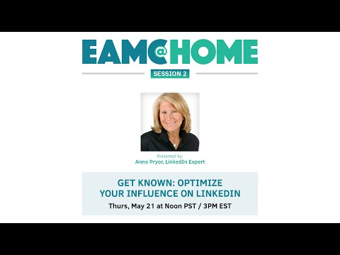 EAMC @ HOME - Session 2: Get Known - Optimize Your Influence On LinkedIn