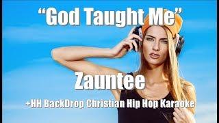 "Zauntee ""God Taught Me"" +HH BackDrop Christian Karaoke"