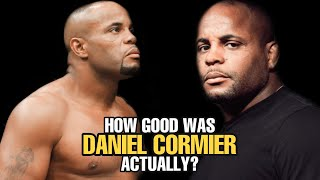 How GOOD was Daniel Cormier Actually?