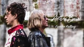 """Arthur Buck - """"Forever Falling"""" [Audio Only]"""