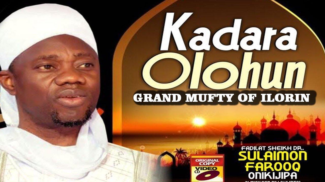 Download KADARA OLOHUN - Sheikh Sulaimon Faruq Onikijipa Al-Miskinubillah GRAND MUFTY OF ILORIN