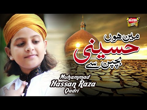 New Manqabat Hussain (R.A) - MEIN HON HUSSAINI BACHPAN SE - Muhammad Hassan Raza Qadri,New Kalam
