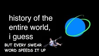 History of the Entire World, but every swear word speeds it up