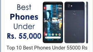 Best Phones Under Rs. 55,000