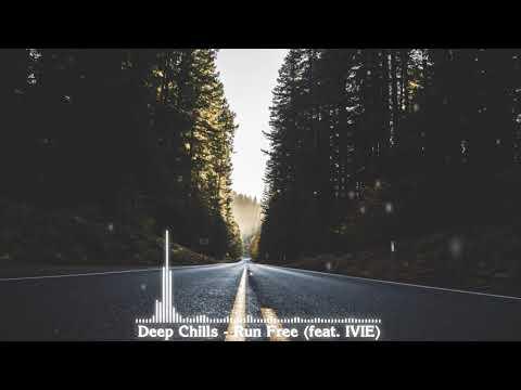 Deep Chills - Run Free (feat. IVIE) ღ