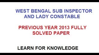 WEST BENGAL SUB INSPECTOR PREVIOUS YEAR 2013 QUESTION PAPER SOLVED