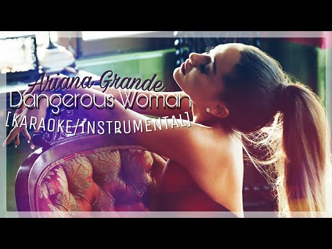 Ariana Grande - Dangerous Woman [Karaoke/Instrumental]