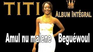 TITI-1er Album-Amoul Noumaléne beuguéwoul(Integral)