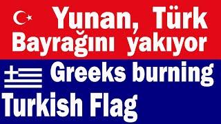 Greeks burning Turkish flag and denial of Turkish minority,  Yunanistanda bayrağımızı yakıyorlar