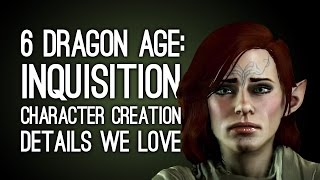 6 Dragon Age: Inquisition Character Creation Details We Love (and One We Don