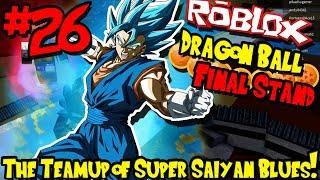 THE TEAM UP OF SUPER SAIYAN BLUES! | Roblox: Dragon Ball Final Stand - Episode 26