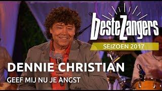 Dennie Christian - Geef mij nu je angst   Beste Zangers