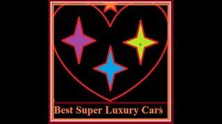 Best super luxury cars - सर्वश्रेष्ठ सुपर लक्जरी कारें