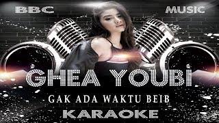 GHEA YOUBI - GAK ADA WAKTU BEIB (KARAOKE LYRIC TANPA VOCAL) BBC MUSIC