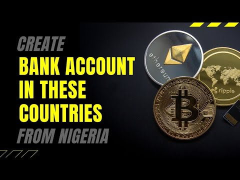 How To Create Foreign Bank Accounts From Nigeria [as CBN Bans Cryptocurrency In Nigeria]