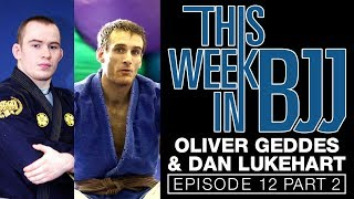 This week in BJJ Episode 12 with Oliver Geddes & Dan Lukehart Part 2