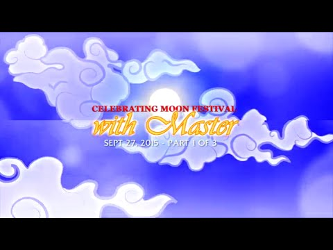 CELEBRATING MOON FESTIVAL WITH MASTER- PART1/3 Sep 27, 2015