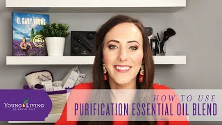 How to Use Purification Essential Oil Blend by Young Living