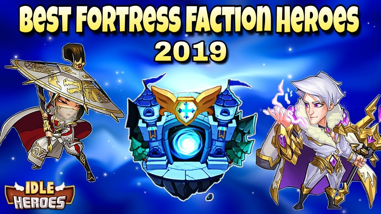 Idle Heroes (O) - Best Fortress Faction Heroes 2019
