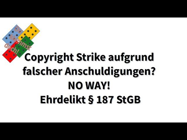 Copyright Strike aufgrund falscher Anschuldigungen? NO WAY! Ehrdelikt § 187 StGB