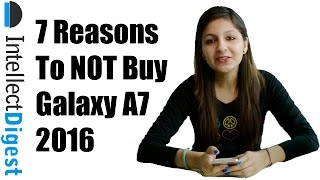 Samsung Galaxy A7 2016 Review With 7 Reasons To Not Buy | Intellect Digest