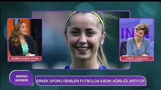 Kadınların Futbola Olan İlgisi Artıyor Mu? | Nur Çelik | Semra Avşar Aydın