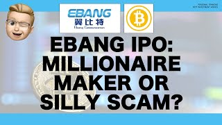 EBANG $100m IPO: Millionaire maker, or silly scam? Bitcoin Miner Co 翼比特 plans American IPO. [Part 1]