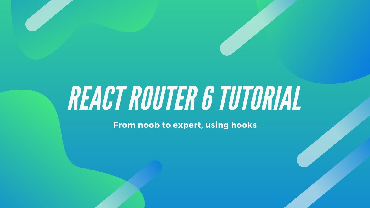 React Router 6 Tutorial | 2020