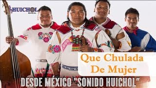 Que Chulada De Mujer - Huichol Musical [Vídeo Oficial]