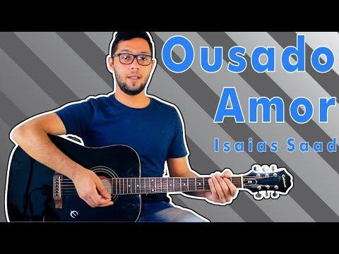 Ousado Amor - Isaías Saad (Aula De Violão GOSPEL)