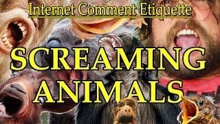 "Internet Comment Etiquette: ""Screaming Animals"""