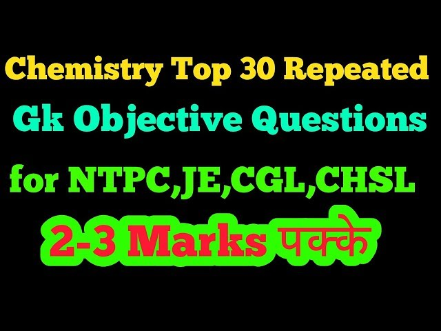Chemistry top 30 repeated Gk objective questions for RRB NTPC,CGL,CHSL,JE,Group D|Chemistry mcq gk