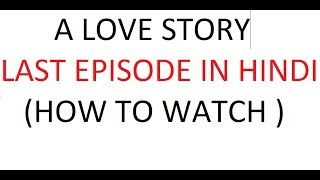 A Love Story Last Episode In Hindi (how to watch online)