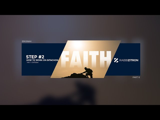 Emunah Part 6: How To Build Bitachon Step #2- The 7 Criteria