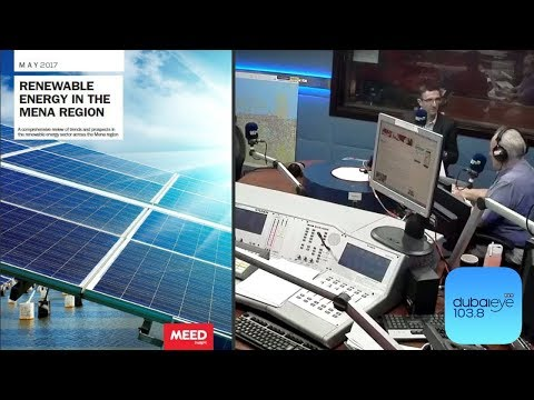 Renewable Energy in the Mena Region 2017 | Dubai Eye interview with Richard Thompson