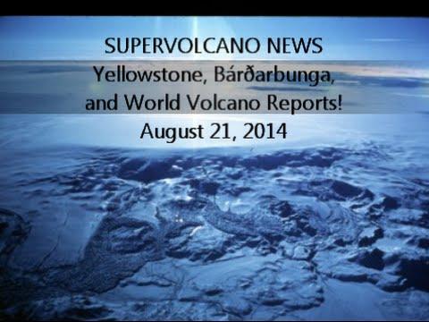 SUPERVOLCANO NEWS | Yellowstone, Bardarbunga, and World Volcano Reports! Aug 21, 2014