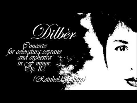 Dilbèr - Concerto for coloratura soprano and orchestra, op. 82 (Reinhold Glière)