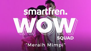 WOW SQUAD - Meraih Mimpi by Jaz Hayat, Via Vallen, and Rizky Febian #smartfrenWOW