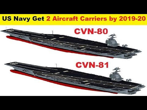 U.S. Navy Get CVN-80 & CVN-81, Two Aircraft Carriers by Fiscal Year 2019