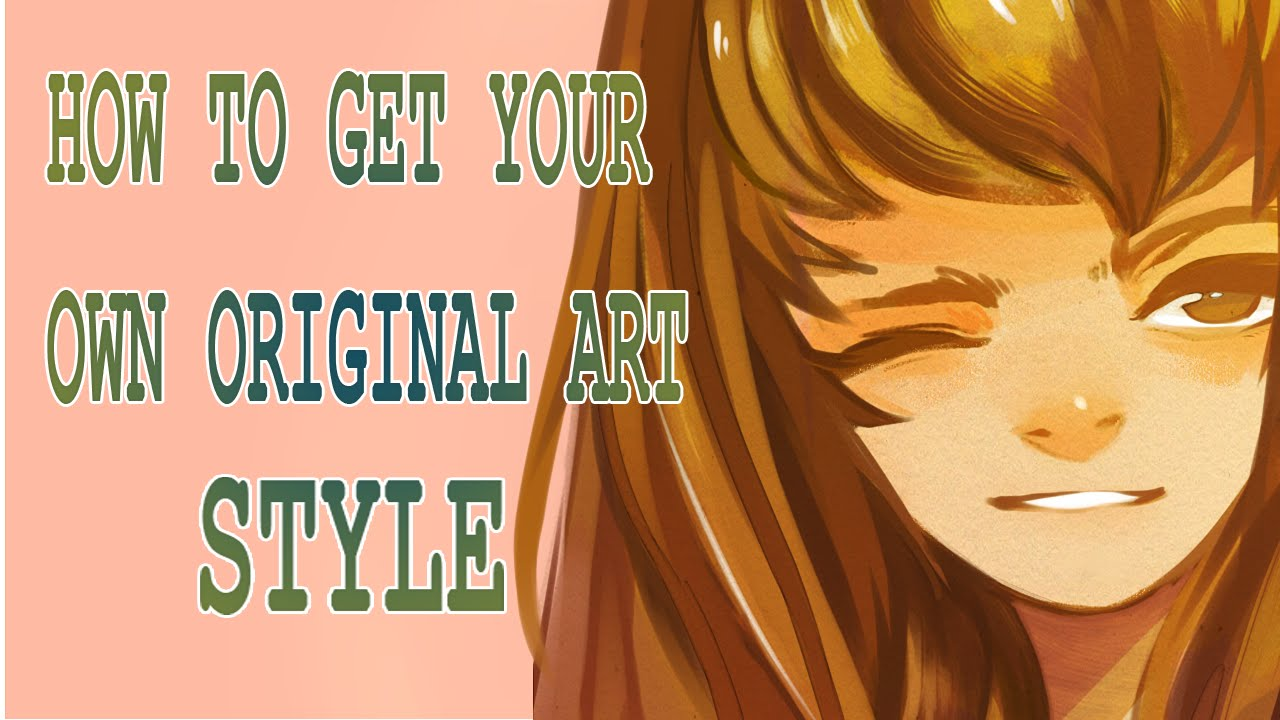 How To Get Your Own Original Art Style Part 1 Youtube