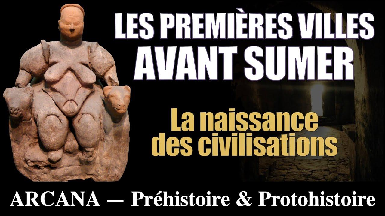 Protohistoire, les villes avant Sumer - Les Civilisations Perdues