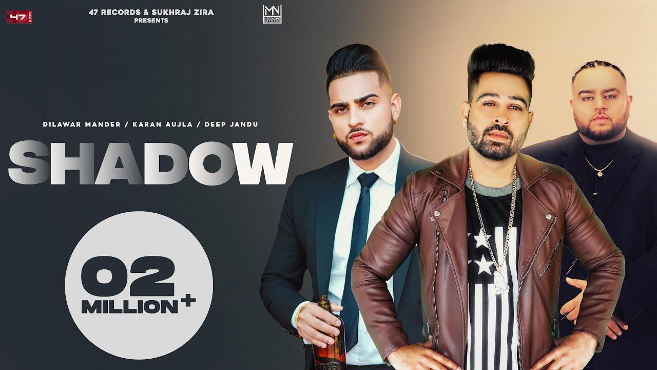 New Punjabi Songs 2021  SHADOW : Dilawar  Karan Aujla Ft Deep Jandu  Teggy Latest Punjabi Songs 2021