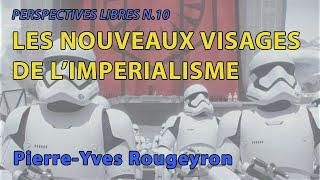 Pierre Yves Rougeyron Les nouveaux visages de l'impérialisme