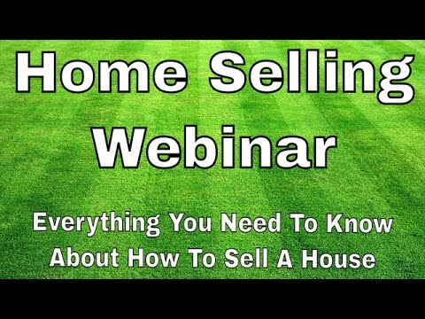 Home Selling Webinar – How To Sell Your House Fast and For More Money
