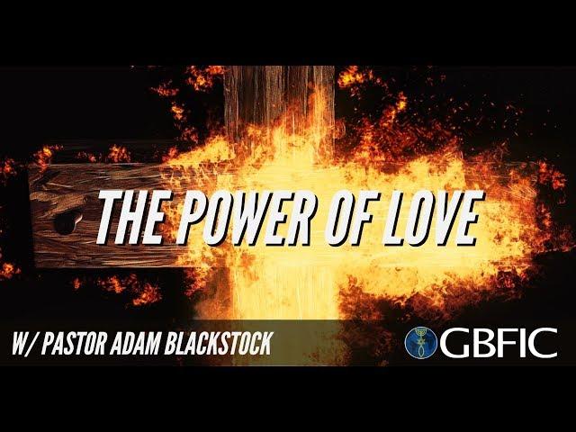 The Power Of Love - Pastor Adam Blackstock